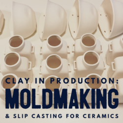 Clay in Production: Moldmaking & Slip Casting for Ceramics